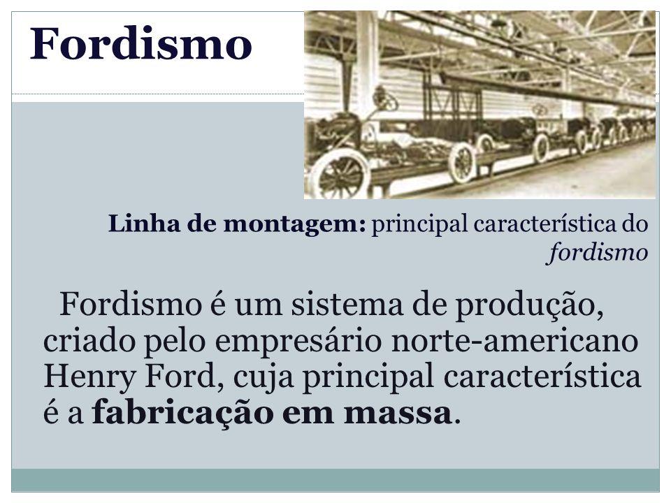 Fordismo Linha de montagem: principal característica do fordismo.