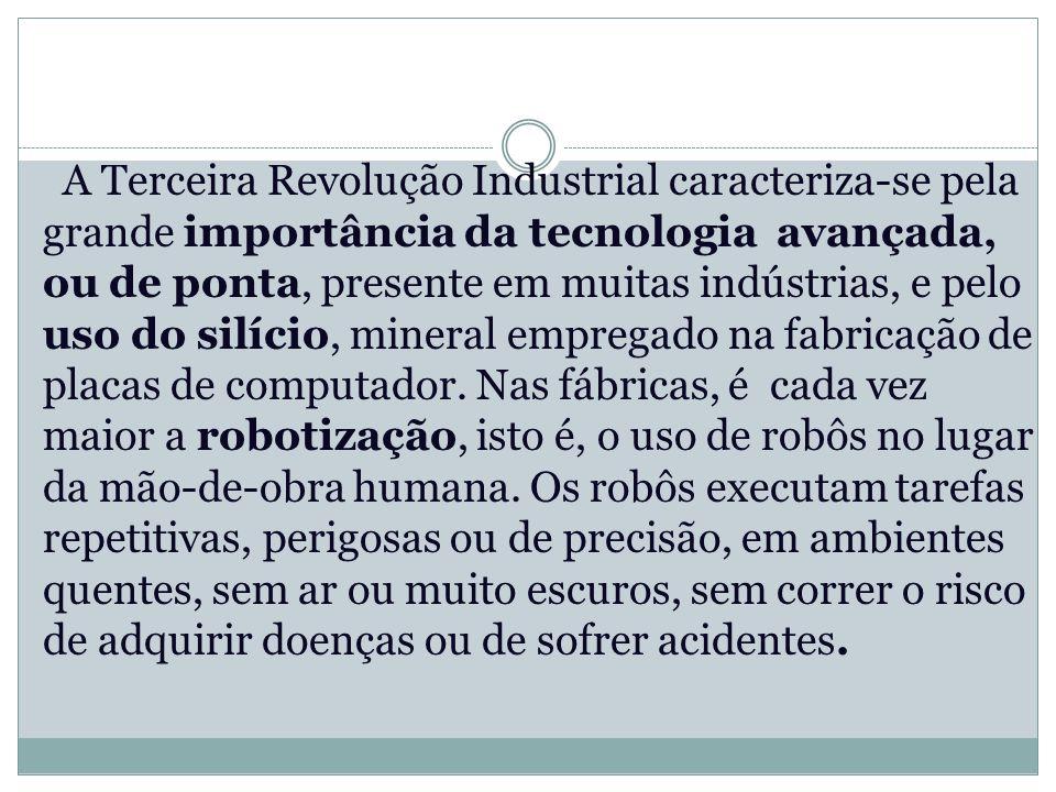 A Terceira Revolução Industrial caracteriza-se pela grande importância da tecnologia avançada, ou de ponta, presente em muitas indústrias, e pelo uso do silício, mineral empregado na fabricação de placas de computador.