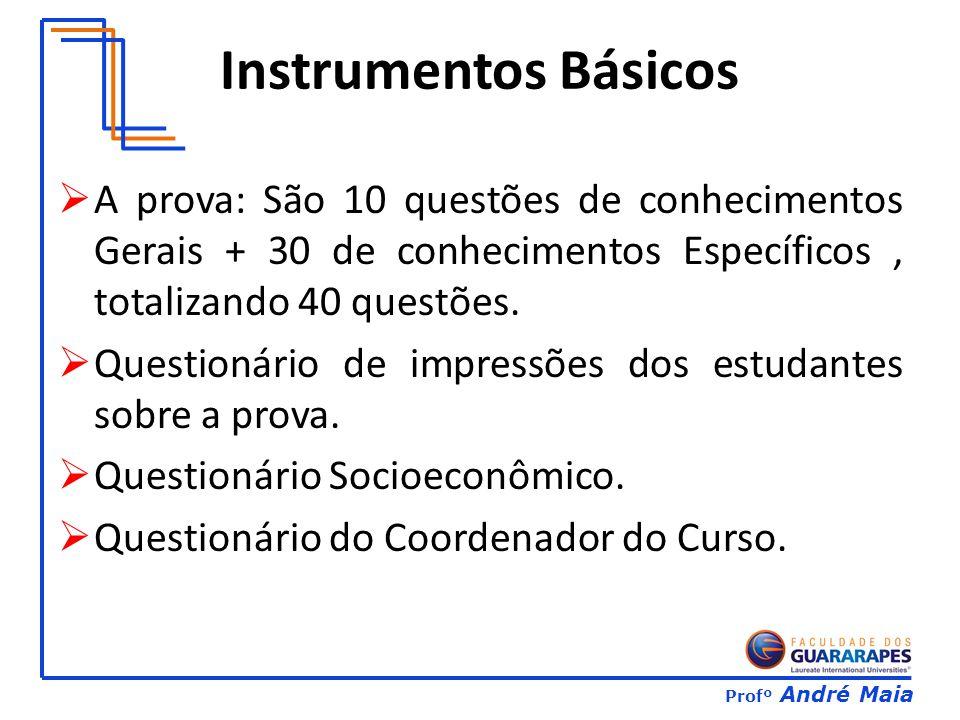 Instrumentos Básicos A prova: São 10 questões de conhecimentos Gerais + 30 de conhecimentos Específicos , totalizando 40 questões.
