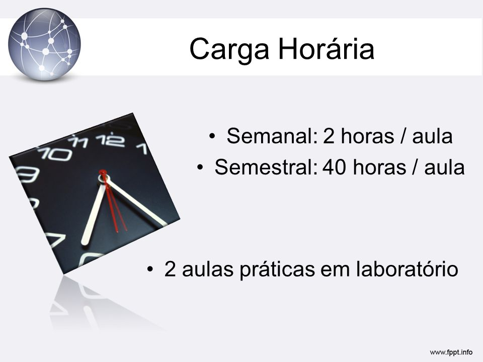Carga Horária Semanal: 2 horas / aula Semestral: 40 horas / aula