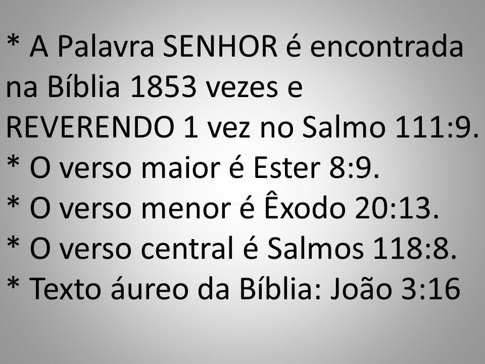 * A Palavra SENHOR é encontrada na Bíblia 1853 vezes e REVERENDO 1 vez no Salmo 111:9.