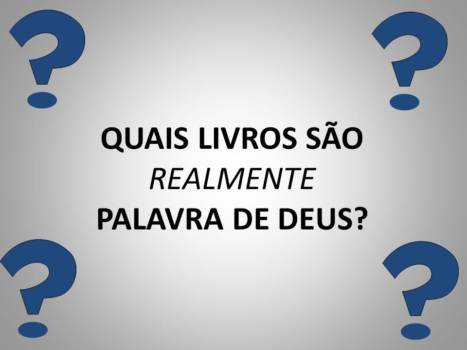QUAIS LIVROS SÃO REALMENTE PALAVRA DE DEUS