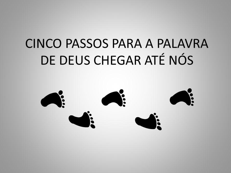 CINCO PASSOS PARA A PALAVRA DE DEUS CHEGAR ATÉ NÓS
