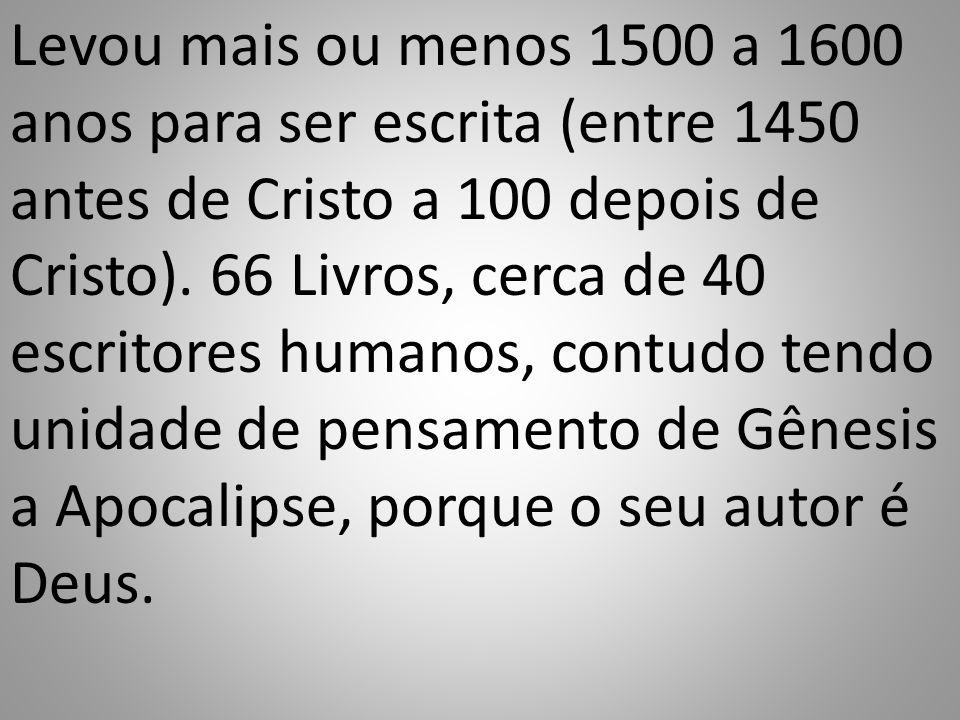 Levou mais ou menos 1500 a 1600 anos para ser escrita (entre 1450 antes de Cristo a 100 depois de Cristo).