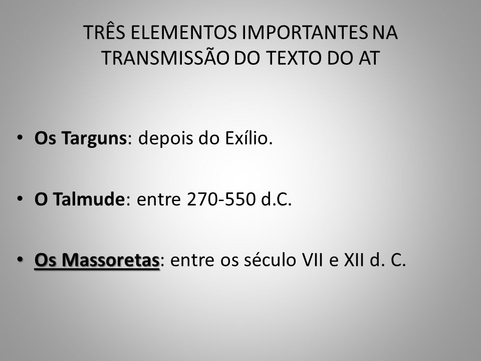 TRÊS ELEMENTOS IMPORTANTES NA TRANSMISSÃO DO TEXTO DO AT