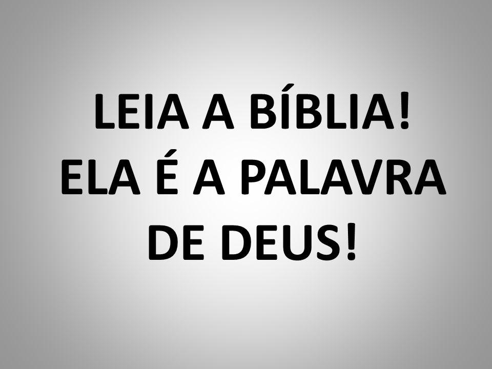 LEIA A BÍBLIA! ELA É A PALAVRA DE DEUS!