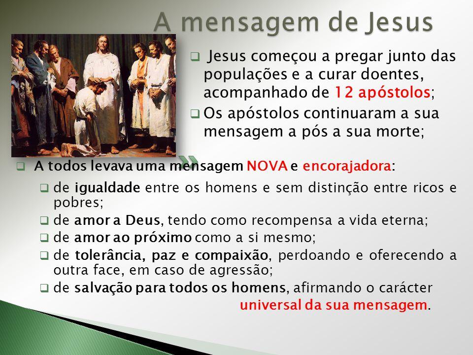A mensagem de Jesus Jesus começou a pregar junto das populações e a curar doentes, acompanhado de 12 apóstolos;