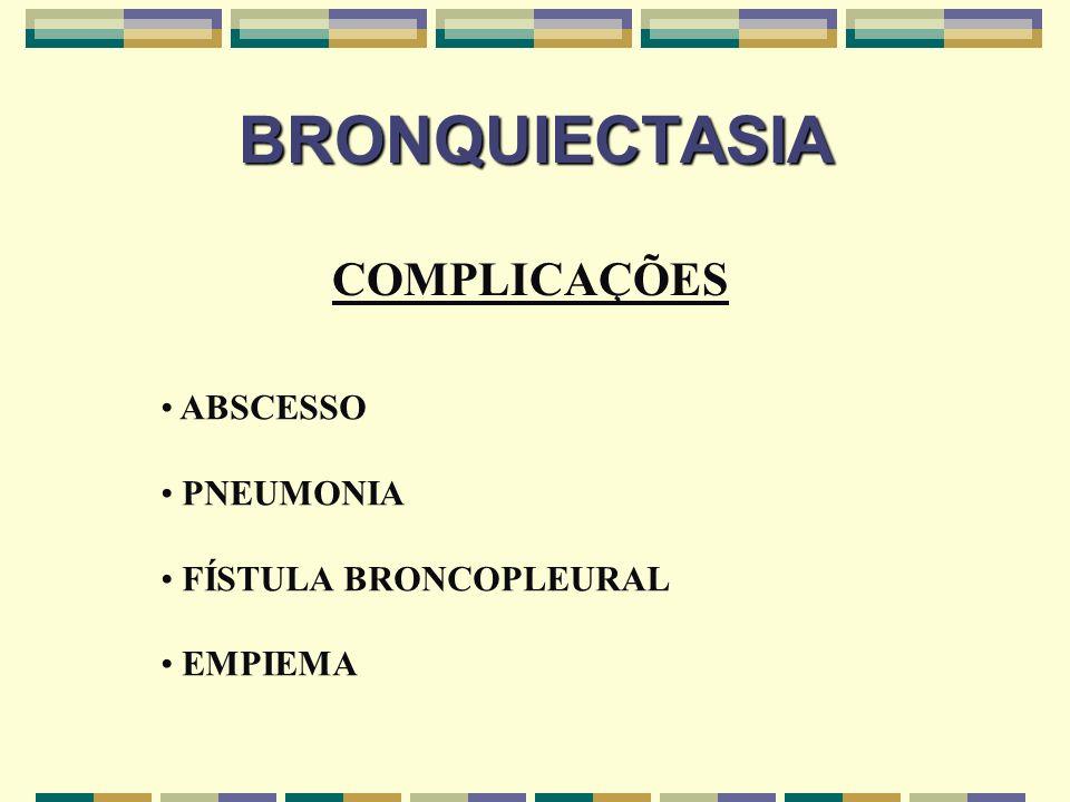 BRONQUIECTASIA COMPLICAÇÕES ABSCESSO PNEUMONIA FÍSTULA BRONCOPLEURAL