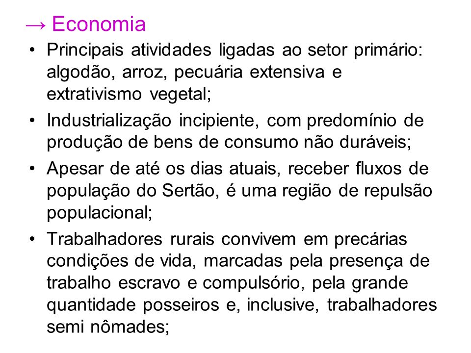 → Economia Principais atividades ligadas ao setor primário: algodão, arroz, pecuária extensiva e extrativismo vegetal;