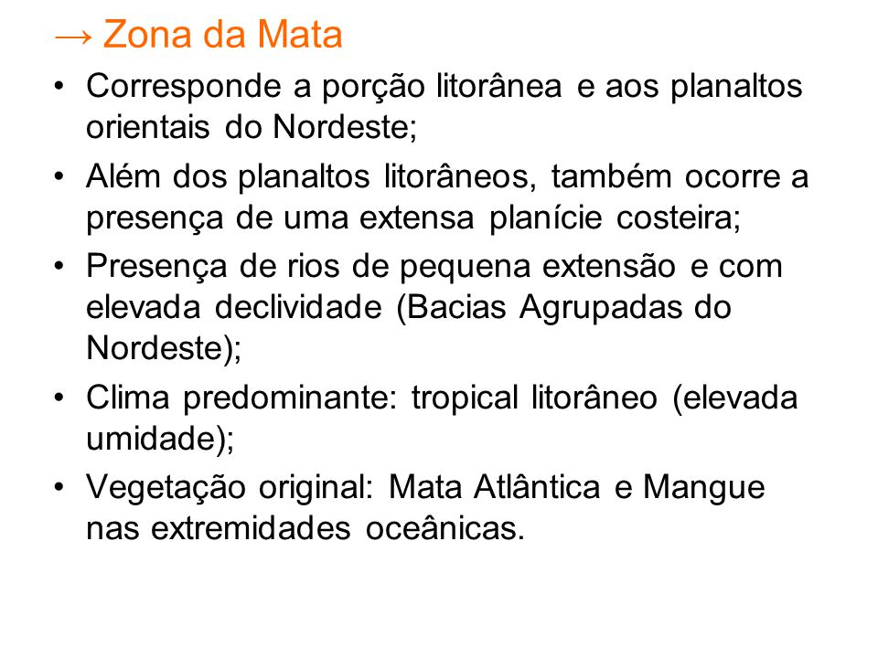 → Zona da Mata Corresponde a porção litorânea e aos planaltos orientais do Nordeste;