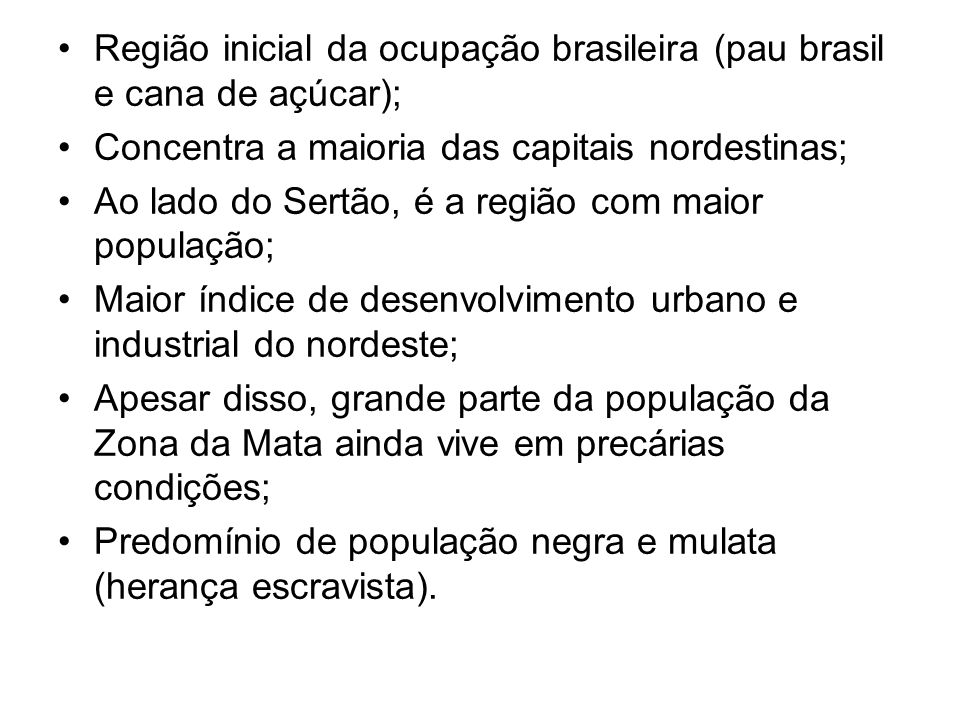 Região inicial da ocupação brasileira (pau brasil e cana de açúcar);
