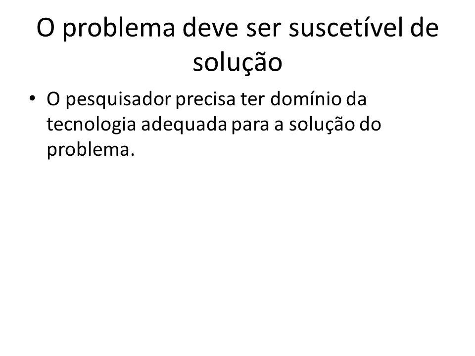 O problema deve ser suscetível de solução