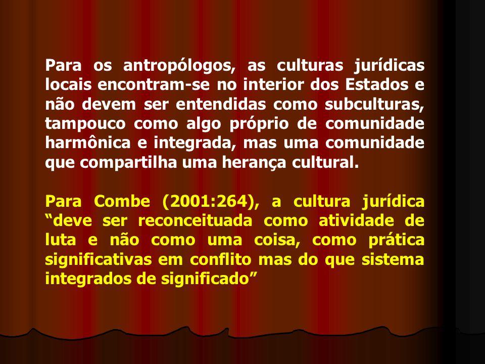 Para os antropólogos, as culturas jurídicas locais encontram-se no interior dos Estados e não devem ser entendidas como subculturas, tampouco como algo próprio de comunidade harmônica e integrada, mas uma comunidade que compartilha uma herança cultural.