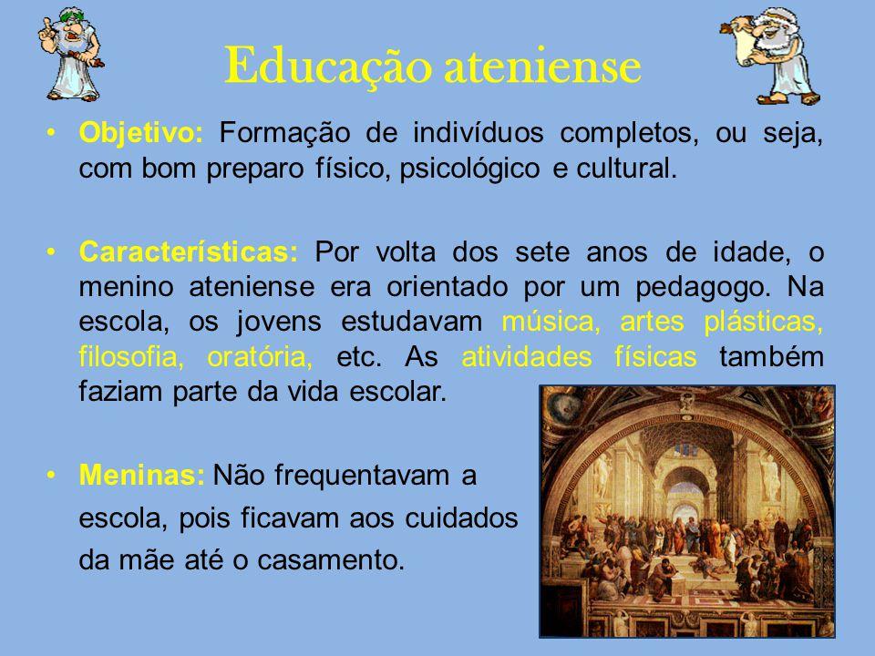 Educação ateniense Objetivo: Formação de indivíduos completos, ou seja, com bom preparo físico, psicológico e cultural.