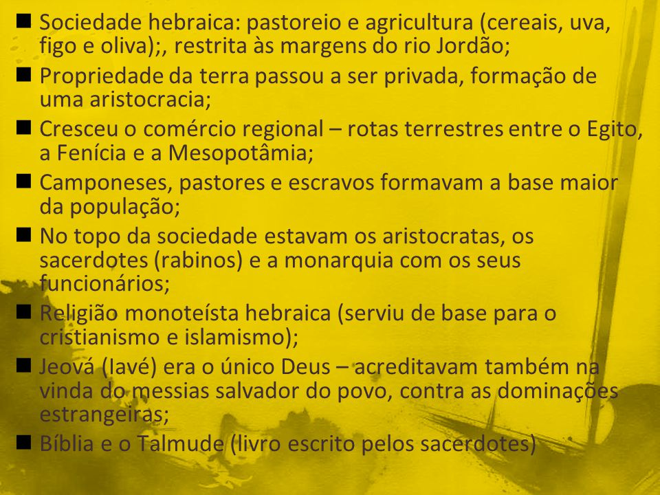 Sociedade hebraica: pastoreio e agricultura (cereais, uva, figo e oliva);, restrita às margens do rio Jordão;