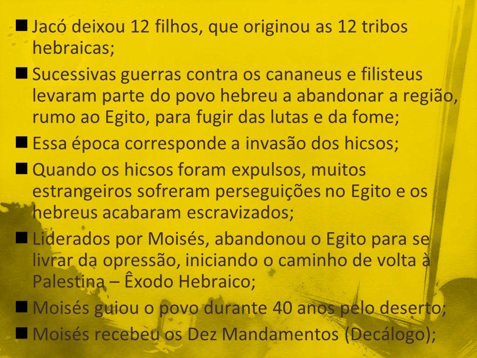 Jacó deixou 12 filhos, que originou as 12 tribos hebraicas;