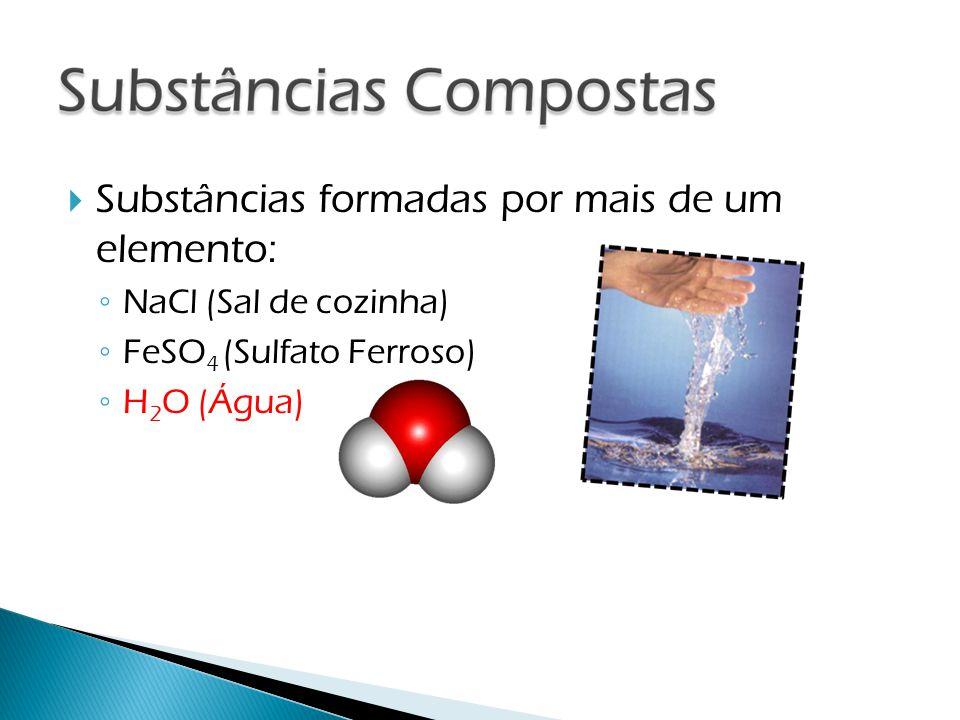 Substâncias formadas por mais de um elemento: