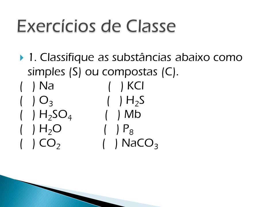 1. Classifique as substâncias abaixo como simples (S) ou compostas (C).