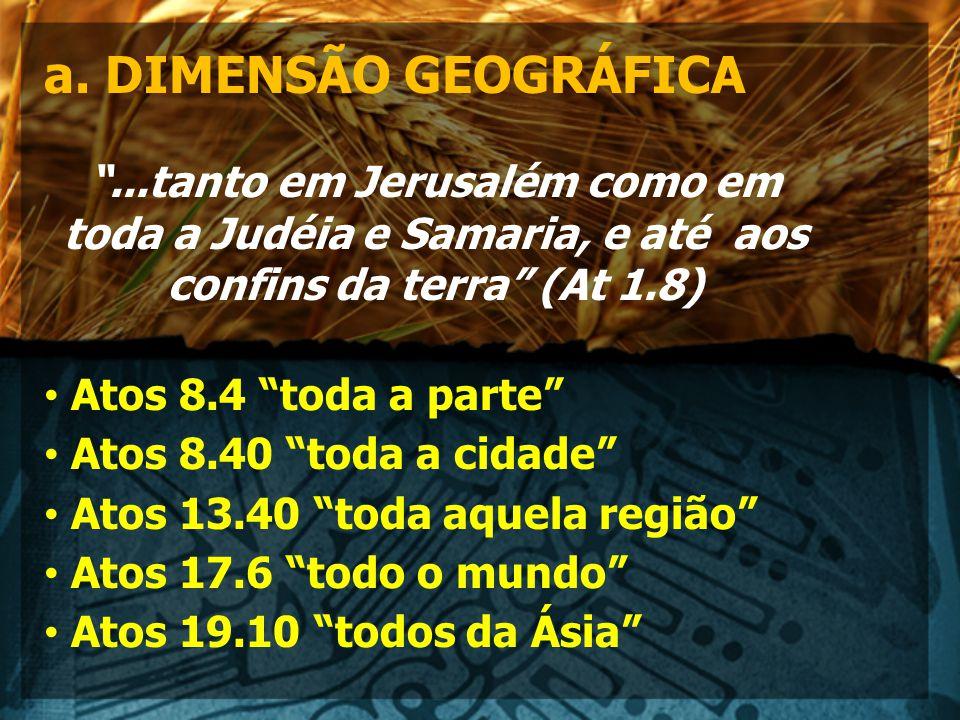 a. DIMENSÃO GEOGRÁFICA ...tanto em Jerusalém como em toda a Judéia e Samaria, e até aos confins da terra (At 1.8)