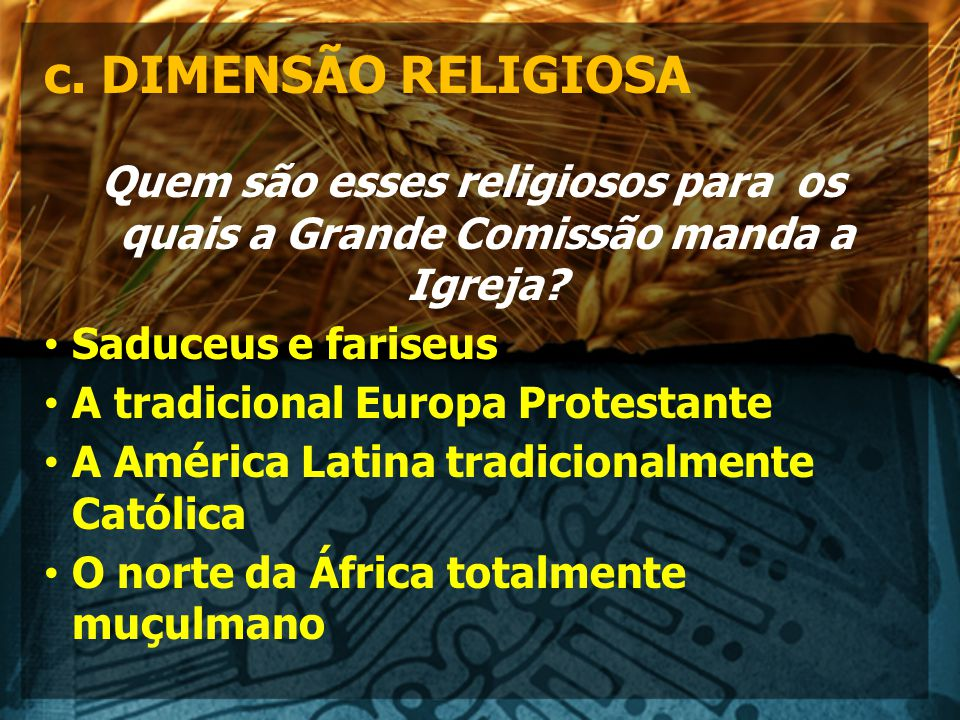 c. DIMENSÃO RELIGIOSA Quem são esses religiosos para os quais a Grande Comissão manda a Igreja Saduceus e fariseus.