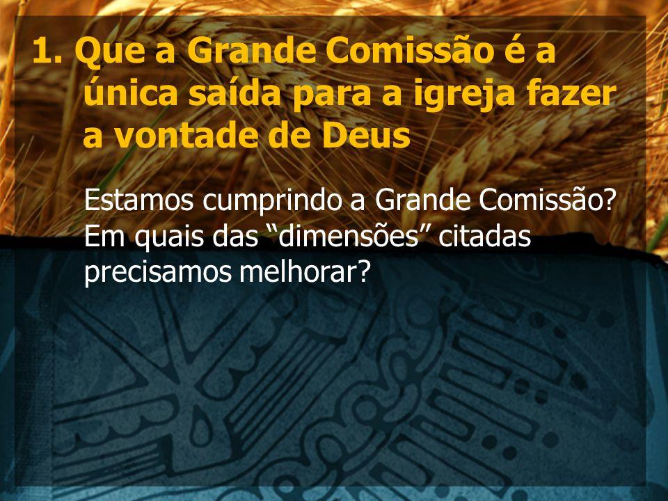 1. Que a Grande Comissão é a única saída para a igreja fazer a vontade de Deus