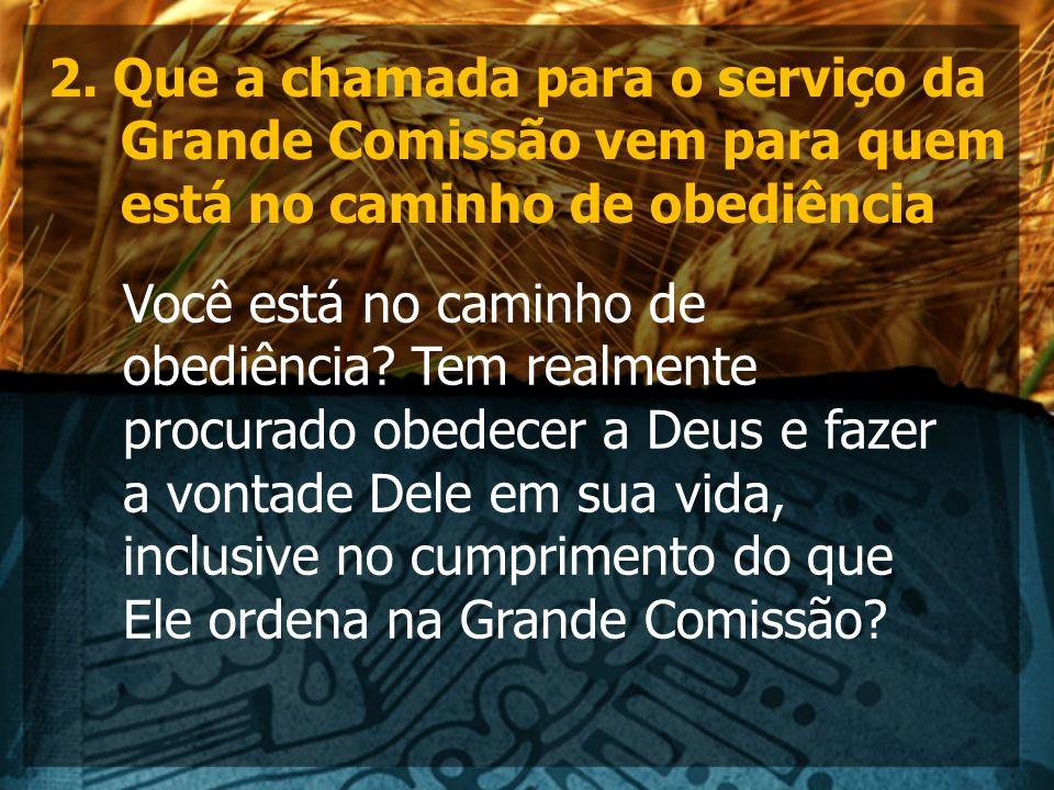 2. Que a chamada para o serviço da Grande Comissão vem para quem está no caminho de obediência