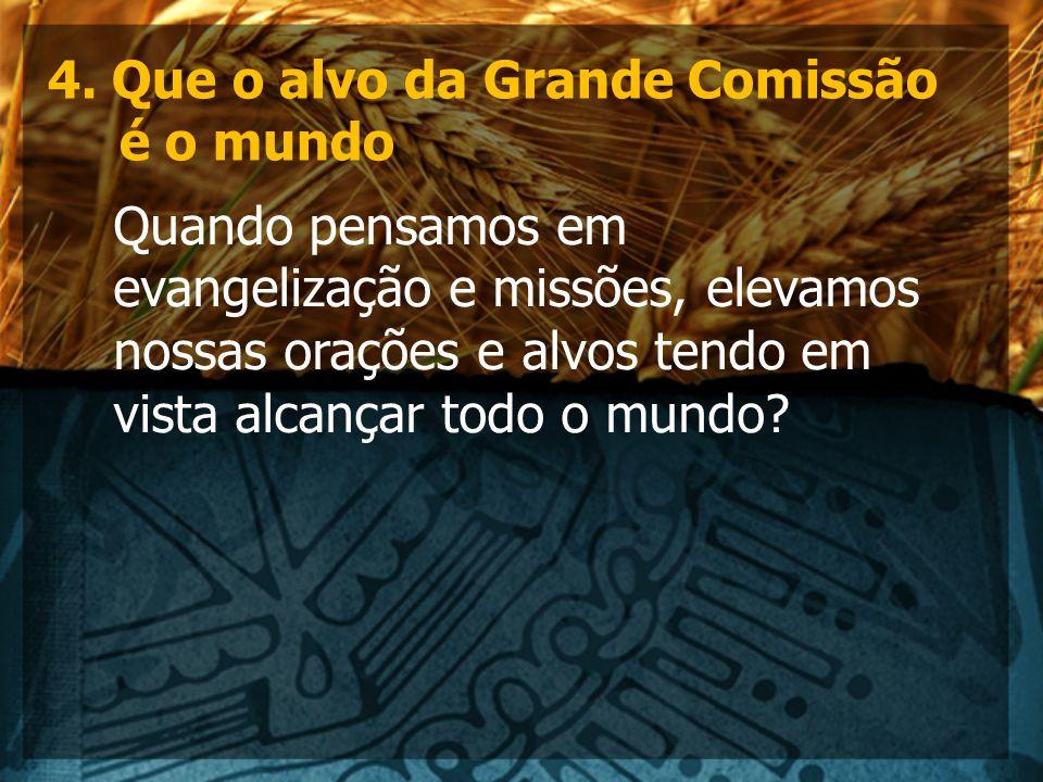 4. Que o alvo da Grande Comissão é o mundo