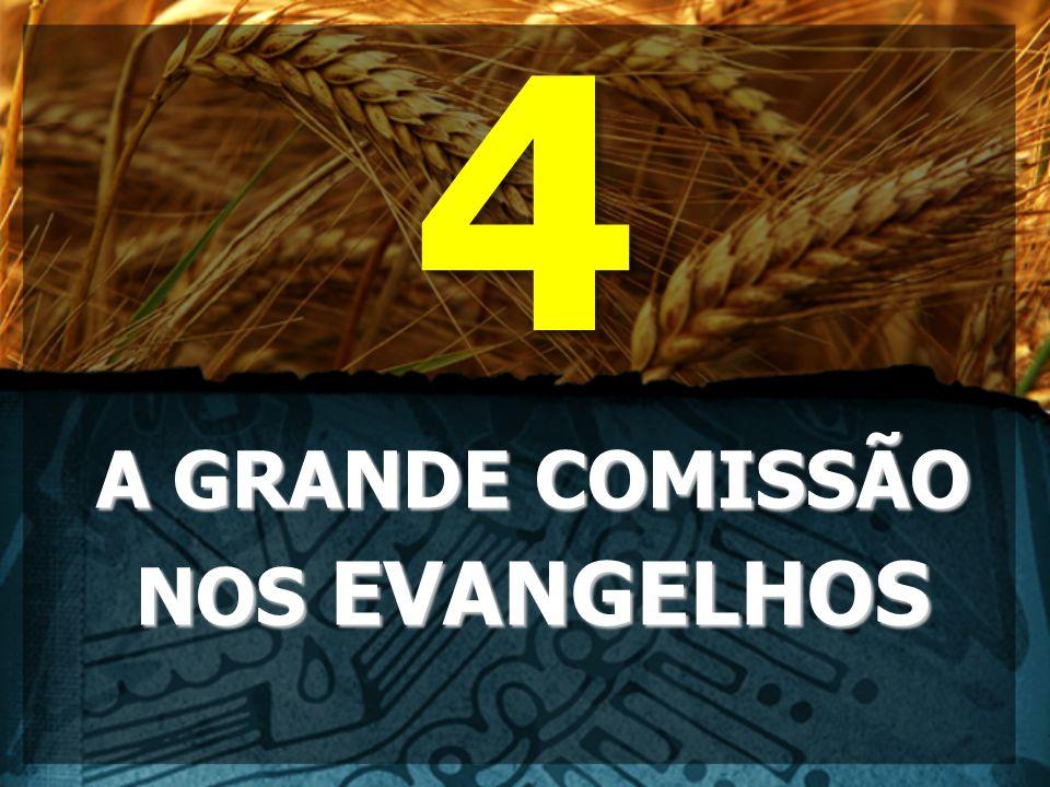 4 A GRANDE COMISSÃO NOS EVANGELHOS