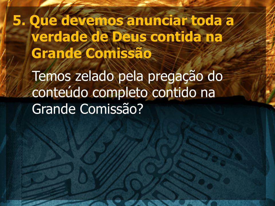 5. Que devemos anunciar toda a verdade de Deus contida na Grande Comissão