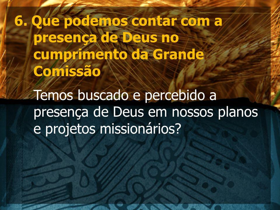 6. Que podemos contar com a presença de Deus no cumprimento da Grande Comissão