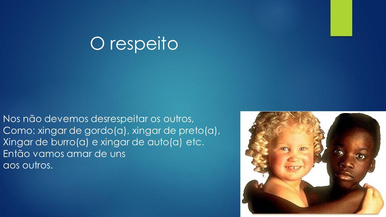 O respeito Nos não devemos desrespeitar os outros,
