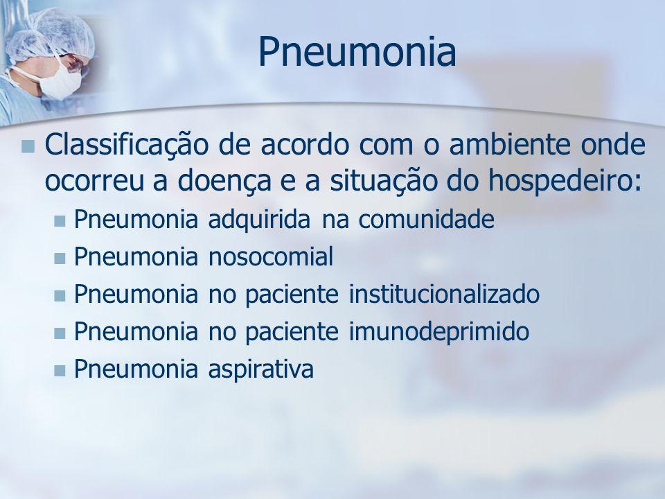 Pneumonia Classificação de acordo com o ambiente onde ocorreu a doença e a situação do hospedeiro: Pneumonia adquirida na comunidade.