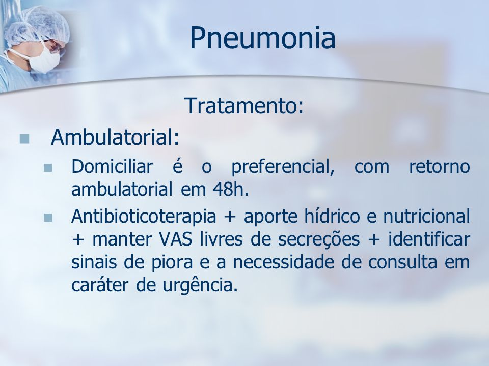 Pneumonia Tratamento: Ambulatorial: