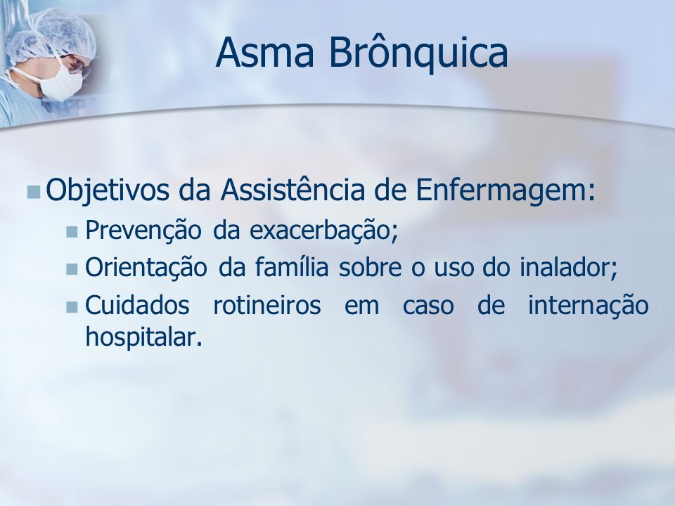 Asma Brônquica Objetivos da Assistência de Enfermagem: