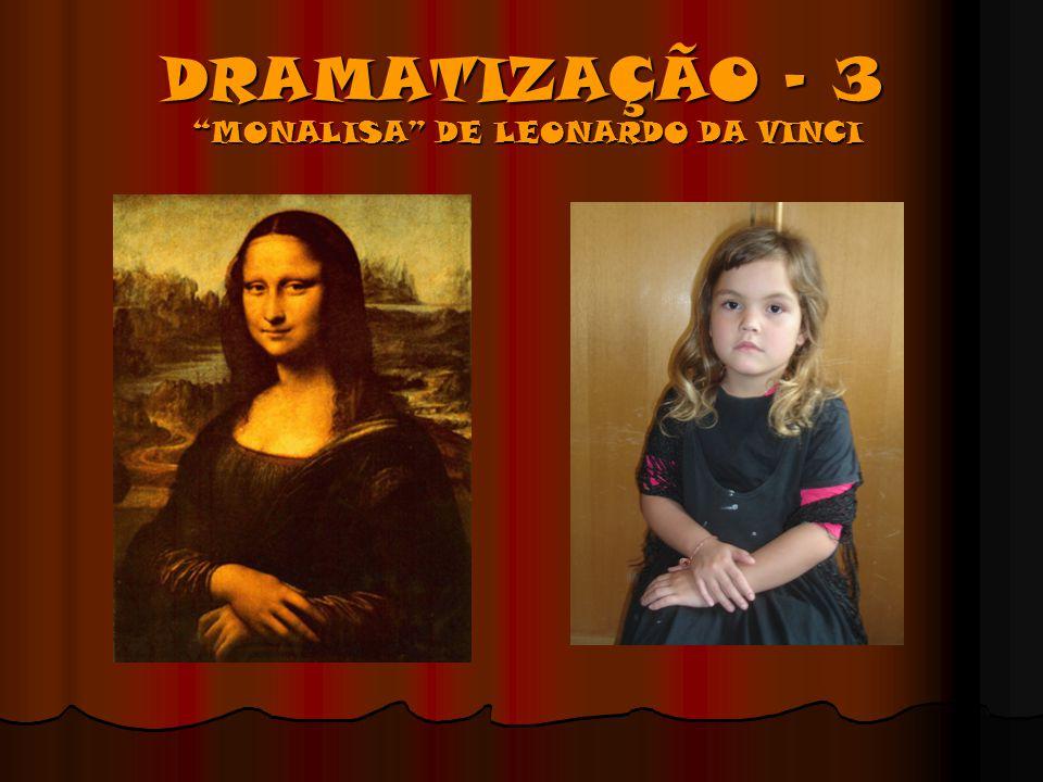 DRAMATIZAÇÃO – 3 MONALISA DE LEONARDO DA VINCI