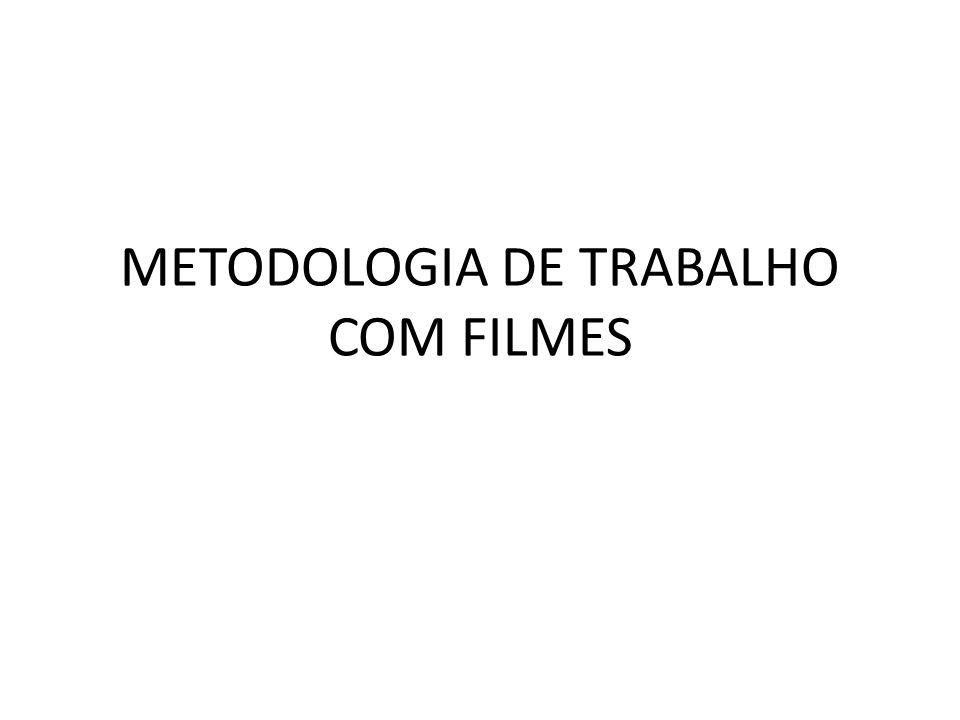 METODOLOGIA DE TRABALHO COM FILMES