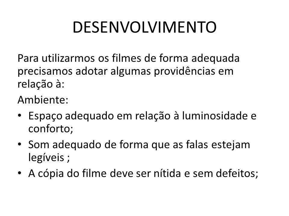 DESENVOLVIMENTO Para utilizarmos os filmes de forma adequada precisamos adotar algumas providências em relação à: