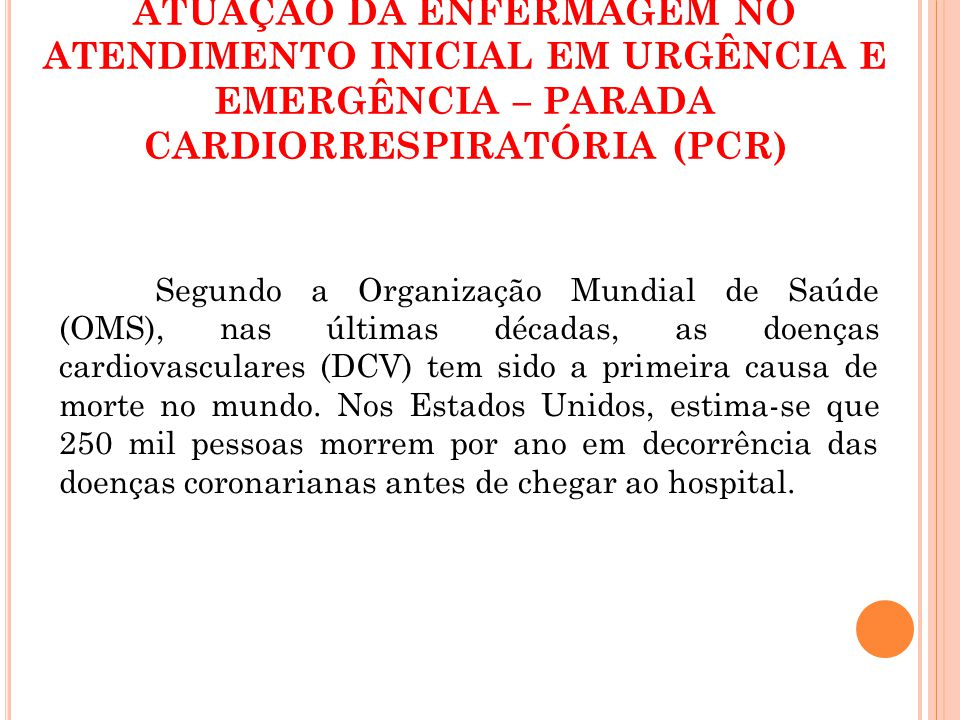 ATUAÇÃO DA ENFERMAGEM NO ATENDIMENTO INICIAL EM URGÊNCIA E EMERGÊNCIA – PARADA CARDIORRESPIRATÓRIA (PCR)