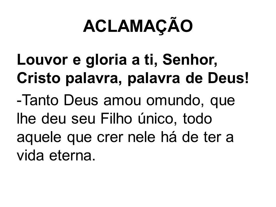 ACLAMAÇÃO Louvor e gloria a ti, Senhor, Cristo palavra, palavra de Deus!