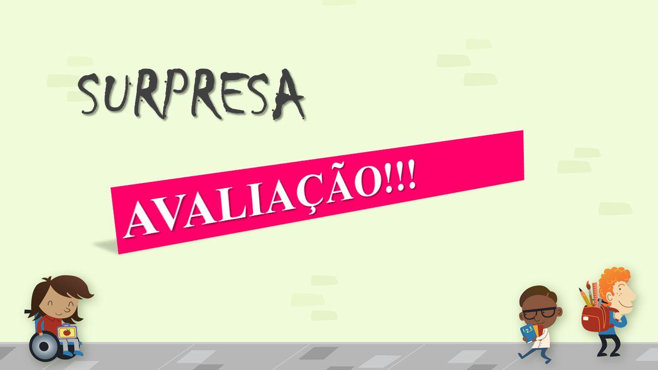 SURPRESA AVALIAÇÃO!!!