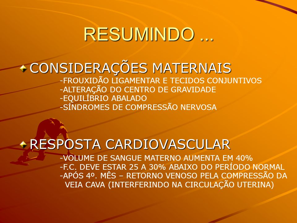 RESUMINDO ... CONSIDERAÇÕES MATERNAIS RESPOSTA CARDIOVASCULAR