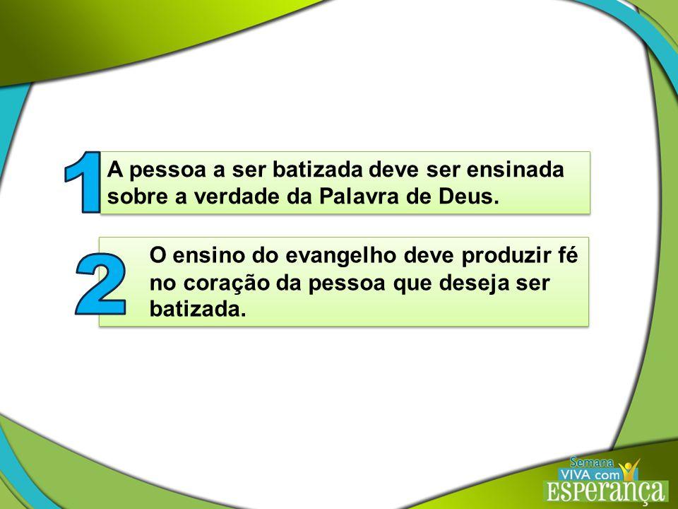1 2 A pessoa a ser batizada deve ser ensinada