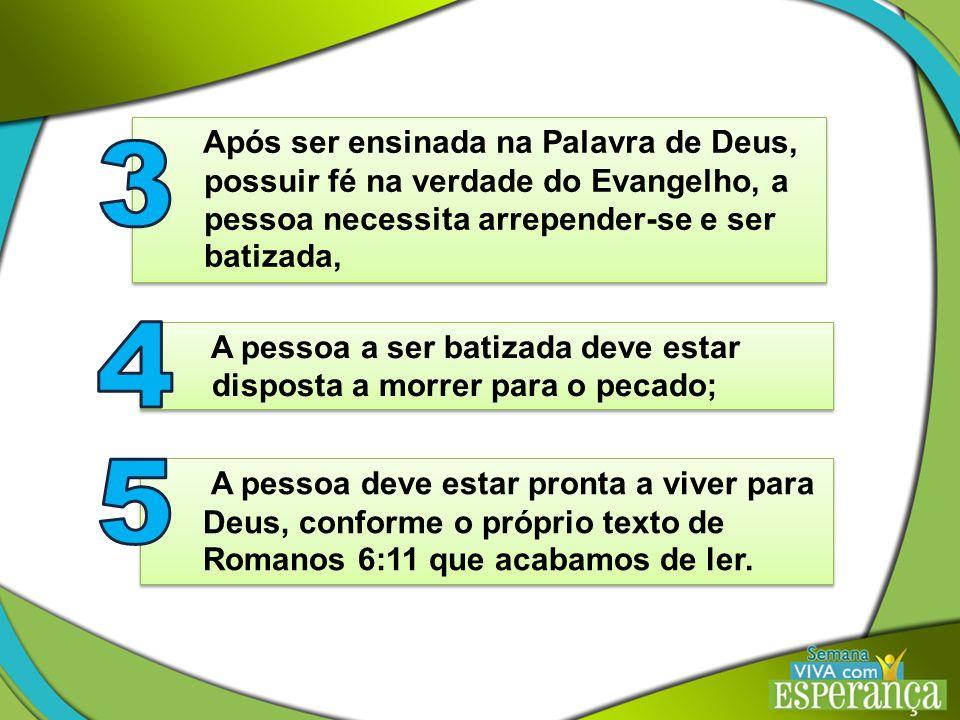 3 Após ser ensinada na Palavra de Deus, e possuir fé na verdade do Evangelho, a. pessoa necessita arrepender-se e ser.