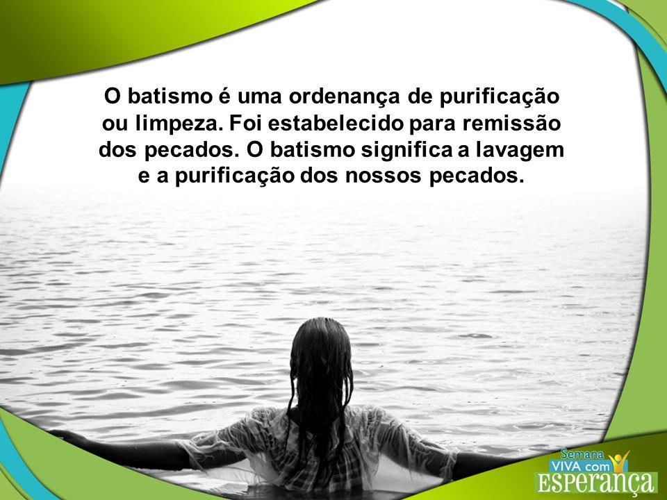 O batismo é uma ordenança de purificação ou limpeza