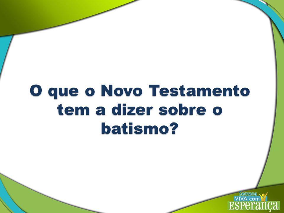 O que o Novo Testamento tem a dizer sobre o batismo