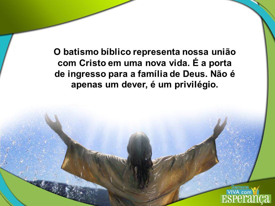O batismo bíblico representa nossa união com Cristo em uma nova vida