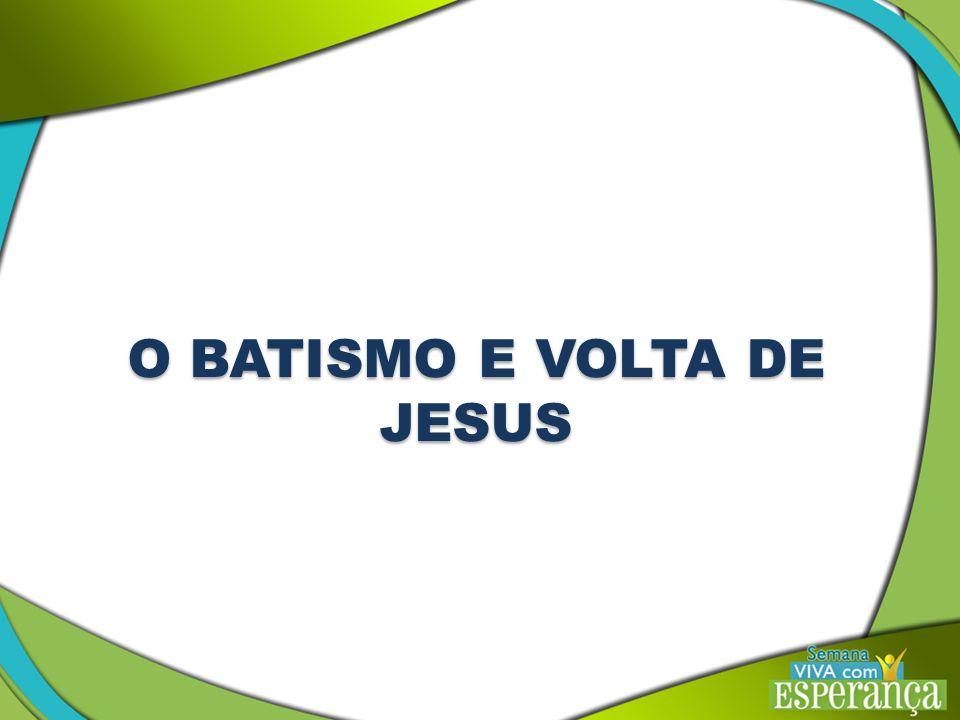 O BATISMO E VOLTA DE JESUS