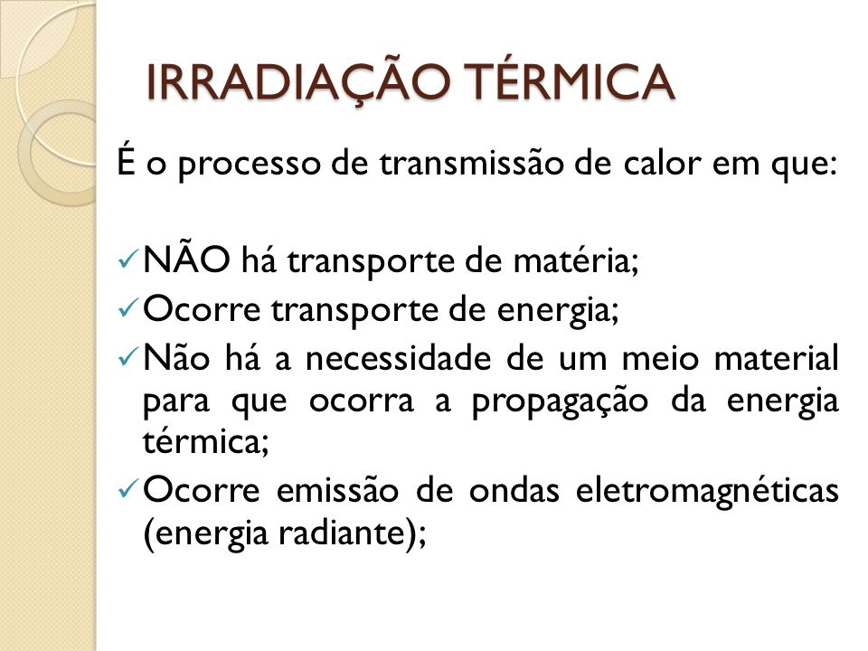 IRRADIAÇÃO TÉRMICA É o processo de transmissão de calor em que: