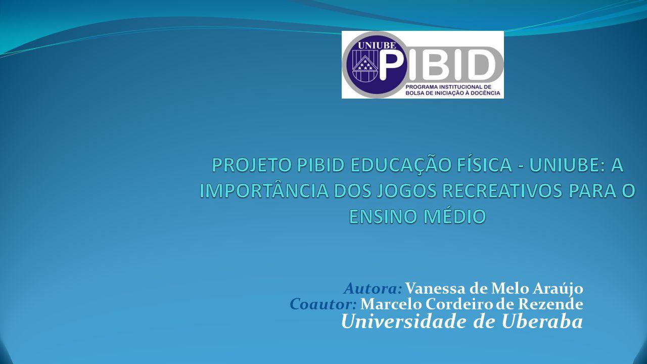 PROJETO PIBID EDUCAÇÃO FÍSICA - UNIUBE: A IMPORTÂNCIA DOS JOGOS RECREATIVOS PARA O ENSINO MÉDIO