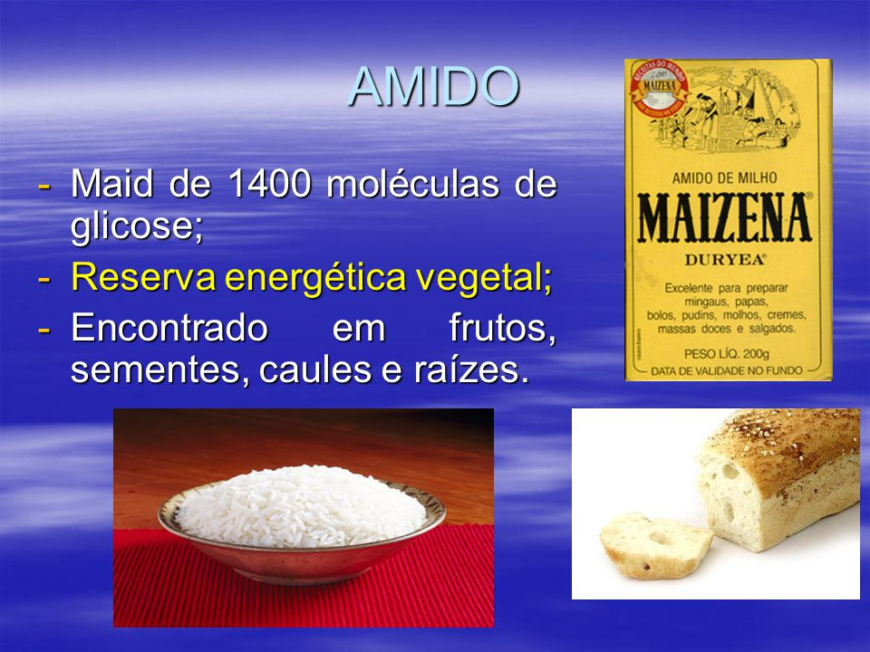 AMIDO Maid de 1400 moléculas de glicose; Reserva energética vegetal;